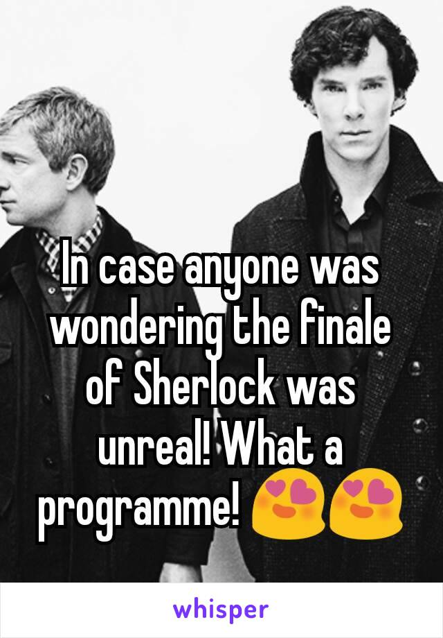 In case anyone was wondering the finale of Sherlock was unreal! What a programme! 😍😍