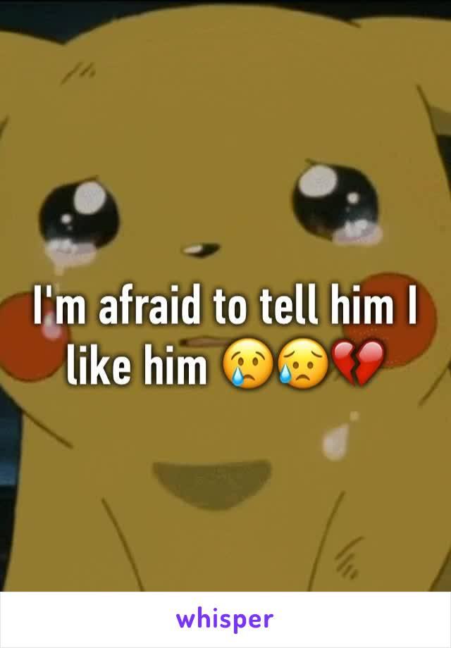 I'm afraid to tell him I like him 😢😥💔