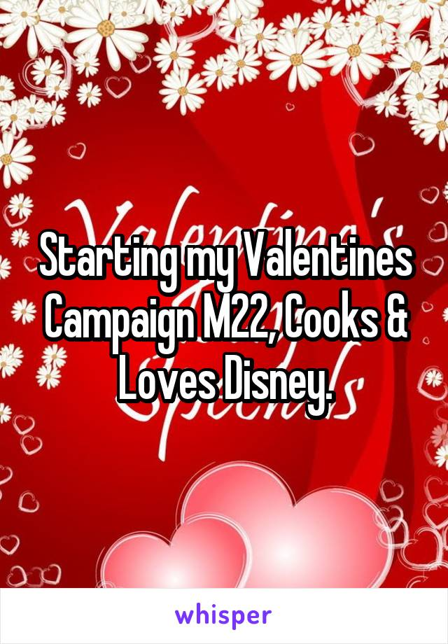 Starting my Valentines Campaign M22, Cooks & Loves Disney.