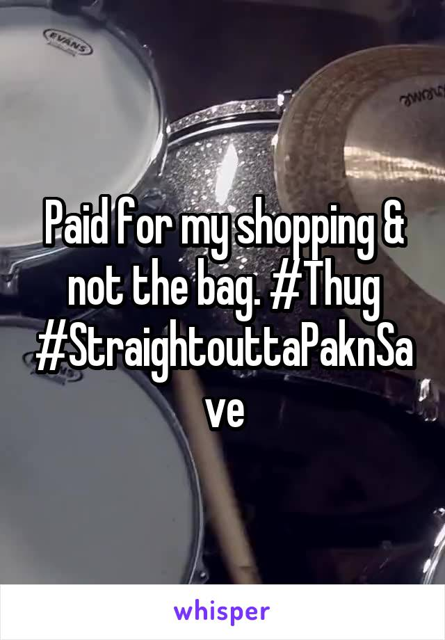 Paid for my shopping & not the bag. #Thug #StraightouttaPaknSave