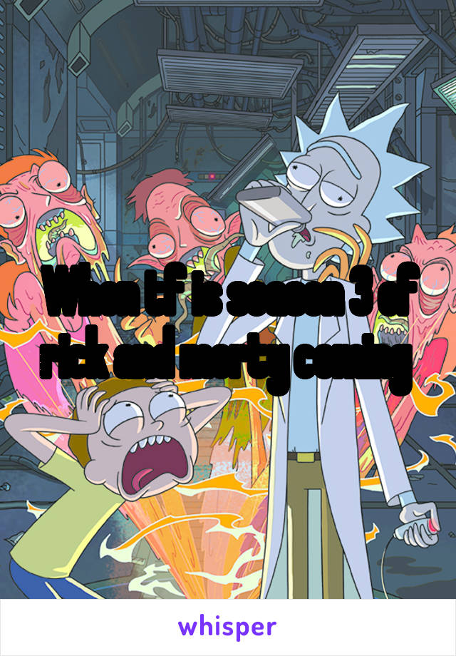 When tf is season 3 of rick and morty coming