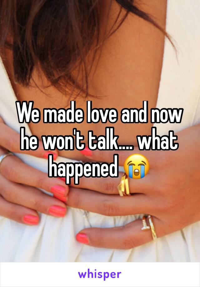 We made love and now he won't talk.... what happened 😭