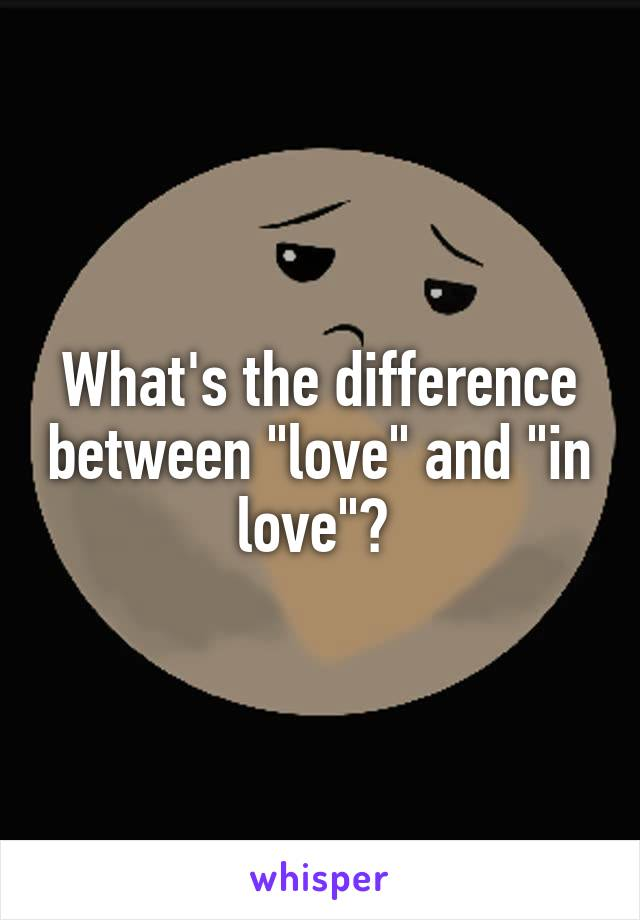 "What's the difference between ""love"" and ""in love""?"