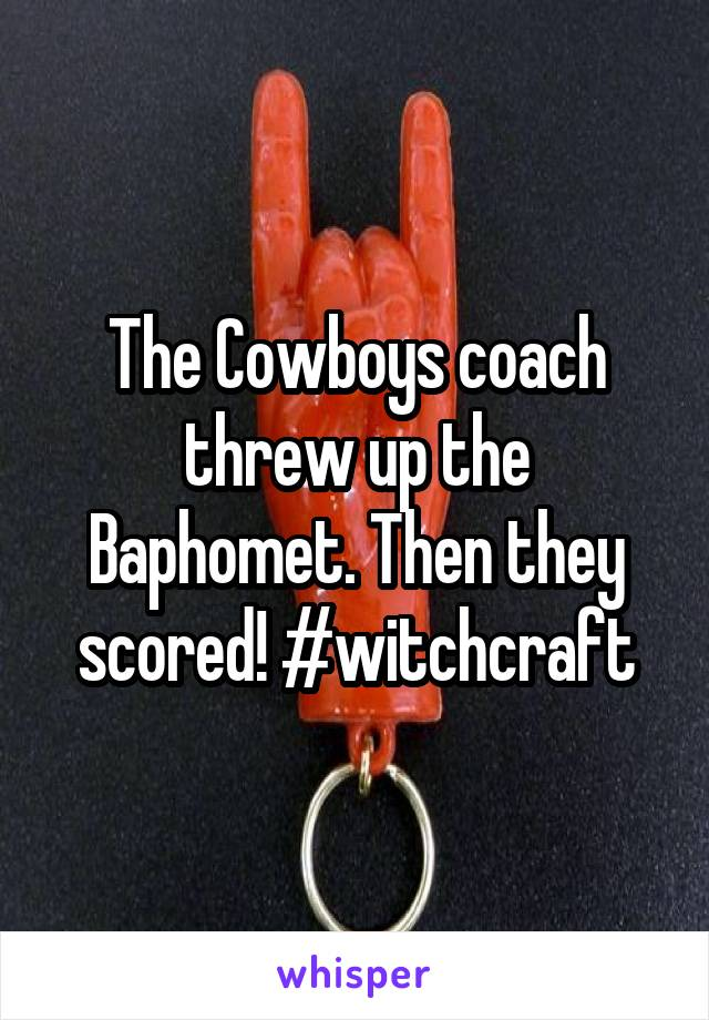 The Cowboys coach threw up the Baphomet. Then they scored! #witchcraft