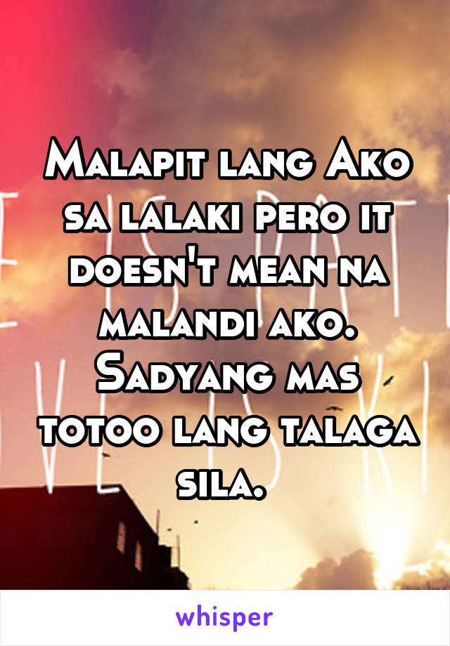Malapit lang Ako sa lalaki pero it doesn't mean na malandi ako. Sadyang mas totoo lang talaga sila.