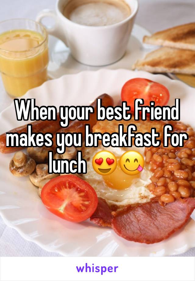 When your best friend makes you breakfast for lunch 😍😋