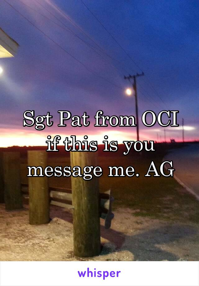 Sgt Pat from OCI if this is you message me. AG