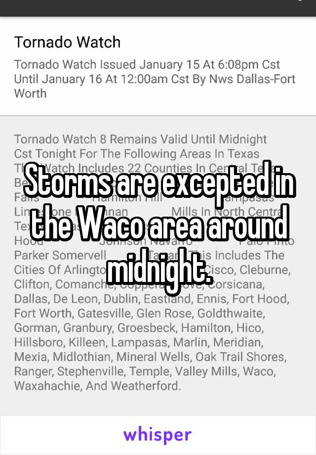 Storms are excepted in the Waco area around midnight.