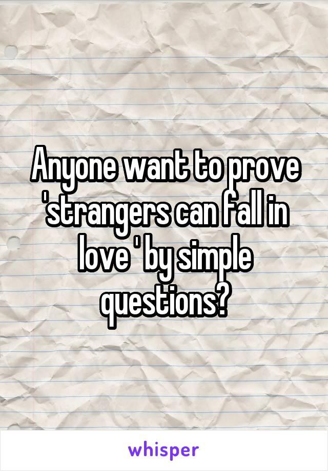 Anyone want to prove 'strangers can fall in love ' by simple questions?