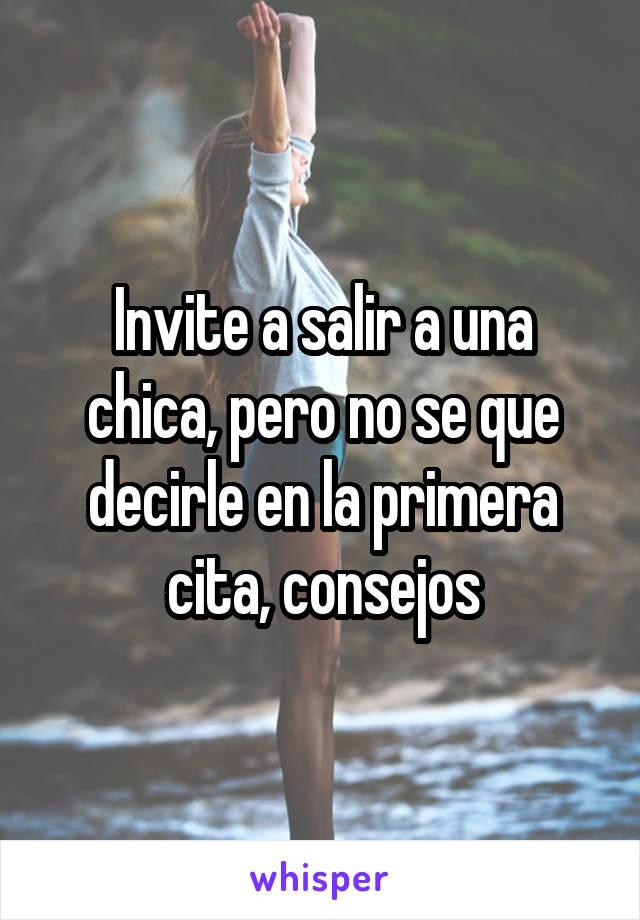 Invite a salir a una chica, pero no se que decirle en la primera cita, consejos
