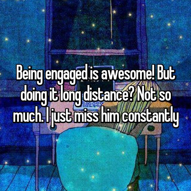 Being engaged is awesome! But doing it long distance? Not so much. I just miss him constantly 💔