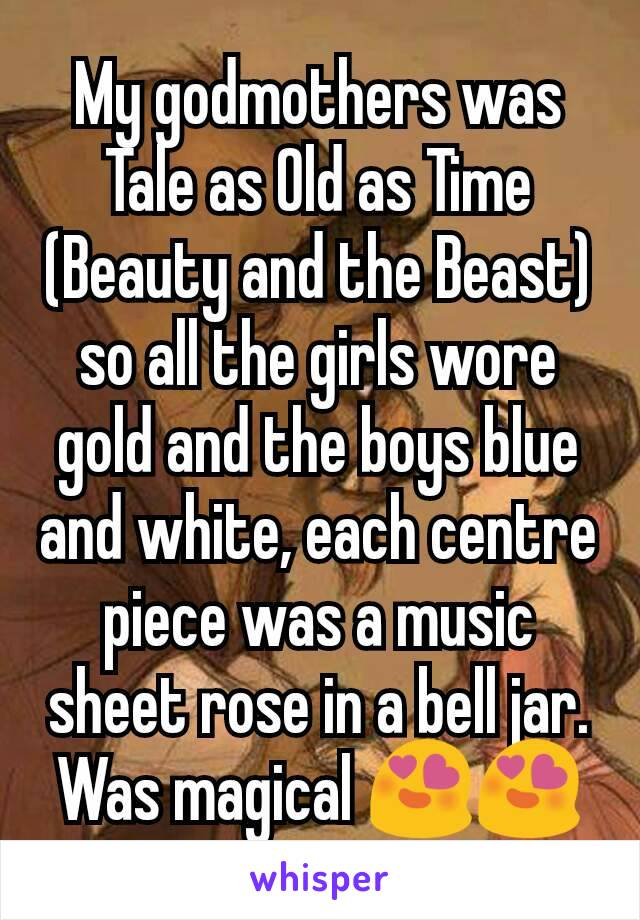 My godmothers was Tale as Old as Time (Beauty and the Beast) so all the girls wore gold and the boys blue and white, each centre piece was a music sheet rose in a bell jar. Was magical 😍😍