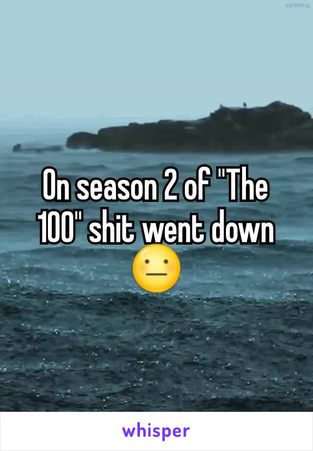 """On season 2 of """"The 100"""" shit went down 😐"""