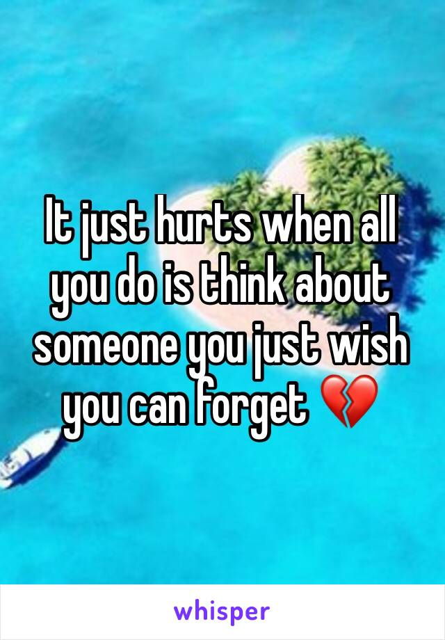 It just hurts when all you do is think about someone you just wish you can forget 💔