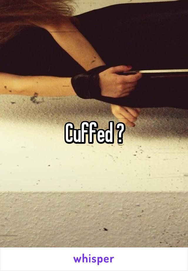 Cuffed ?