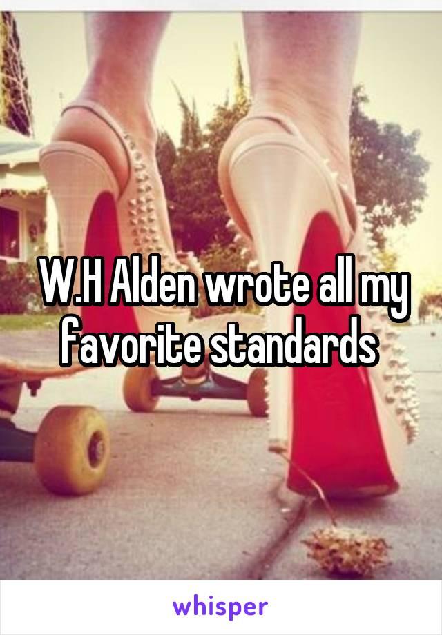 W.H Alden wrote all my favorite standards