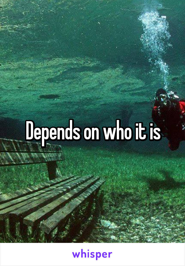 Depends on who it is