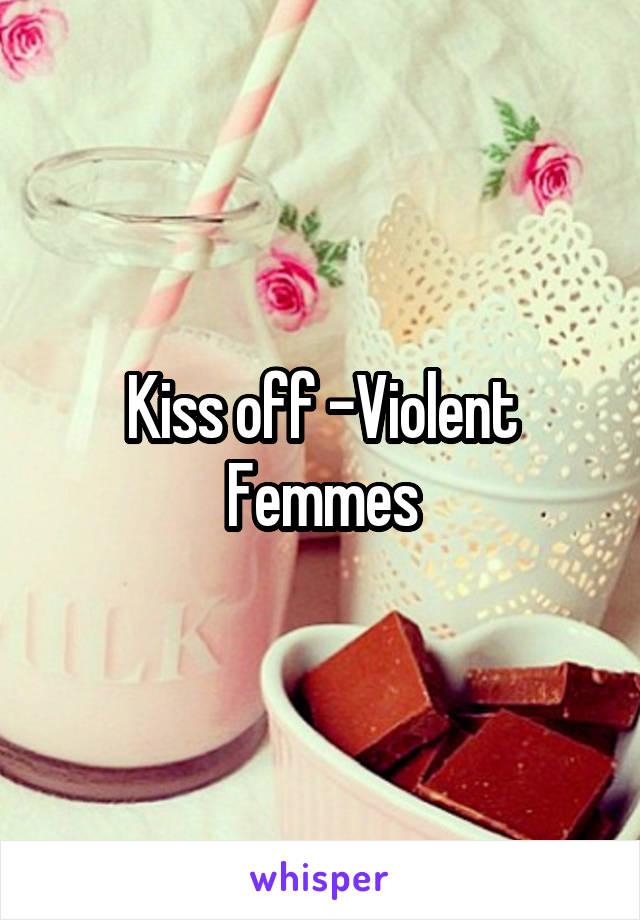 Kiss off -Violent Femmes