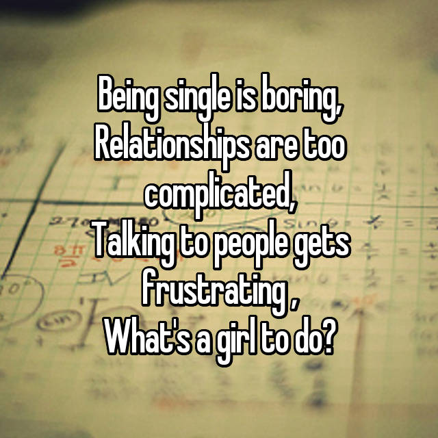 relationships are too complicated