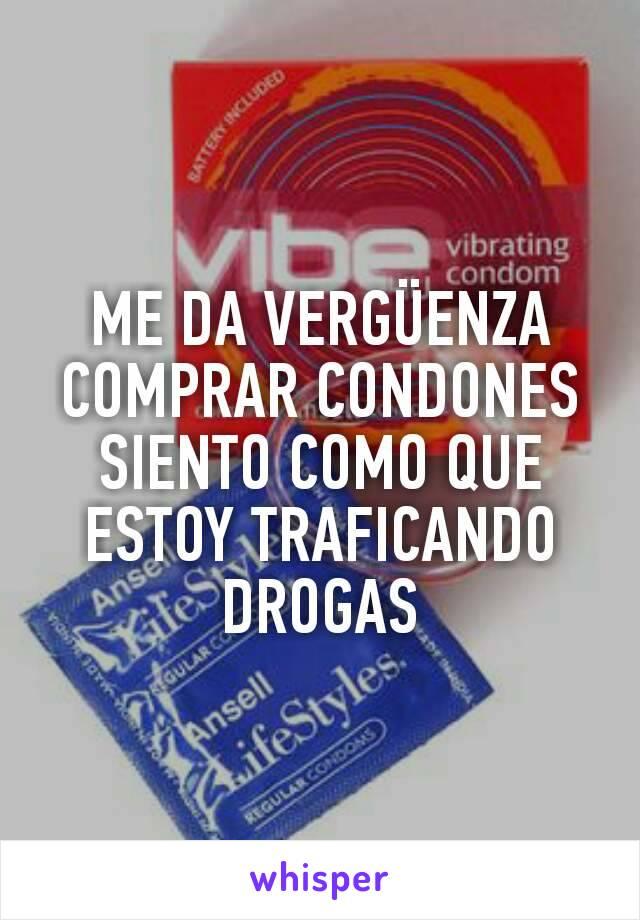 ME DA VERGÜENZA COMPRAR CONDONES SIENTO COMO QUE ESTOY TRAFICANDO DROGAS