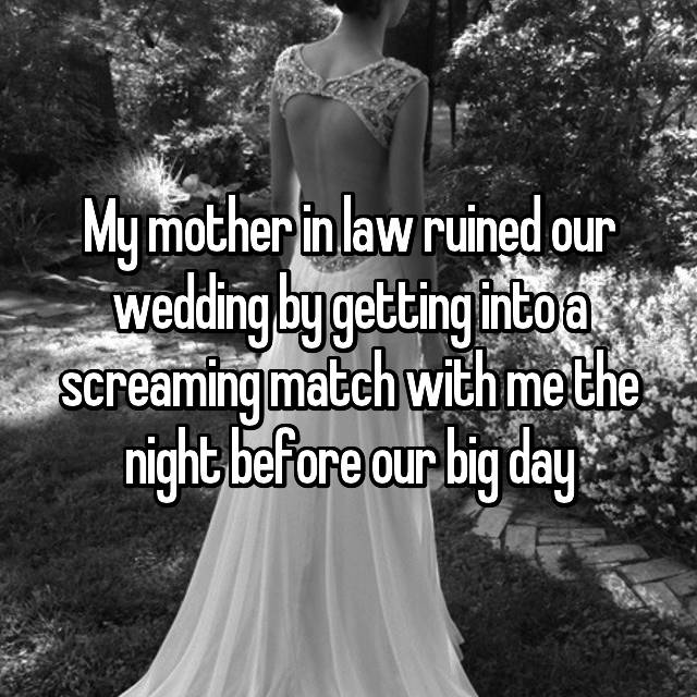 My mother in law ruined our wedding by getting into a screaming match with me the night before our big day