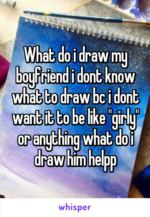 Your draw what boyfriend to 52 Romantic