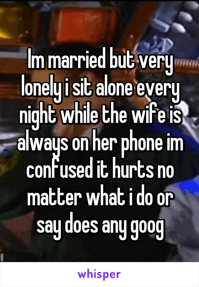 I am married but very lonely