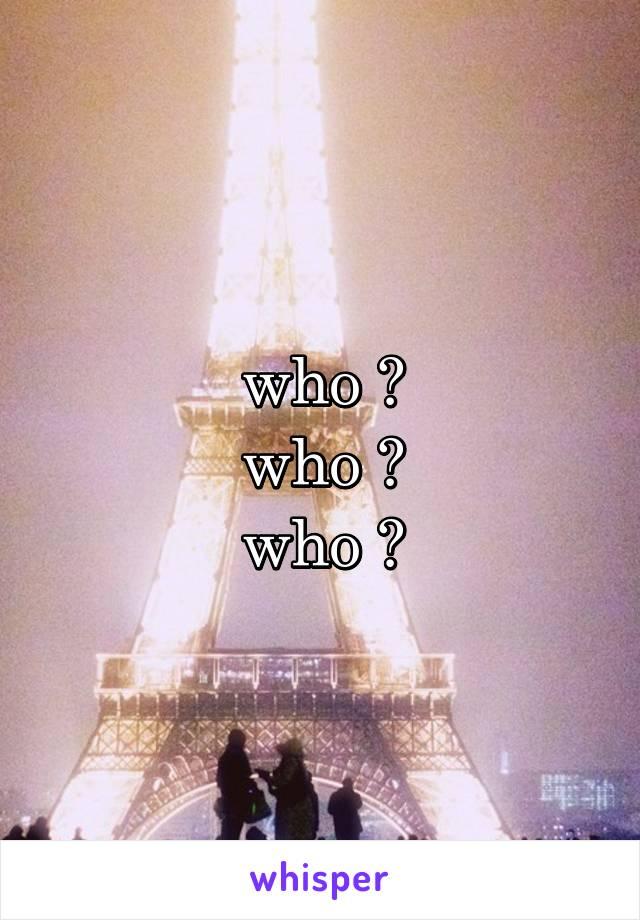 who ? who ? who ?