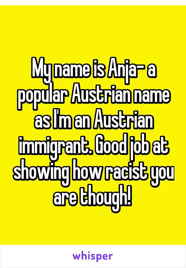 My name is Anja- a popular Austrian name as I'm an Austrian