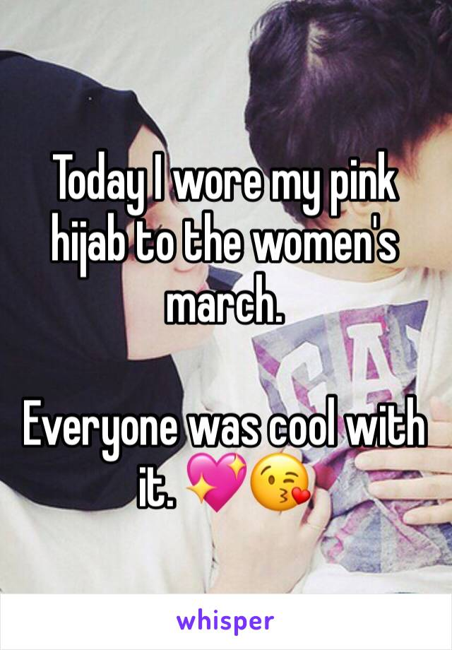 Today I wore my pink hijab to the women's march.   Everyone was cool with it. 💖😘