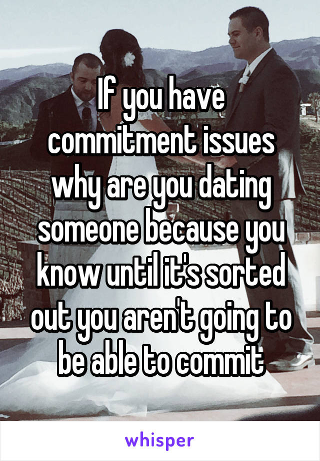 How To Know If You Have Commitment Issues
