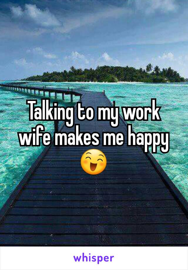 Talking to my work wife makes me happy😄