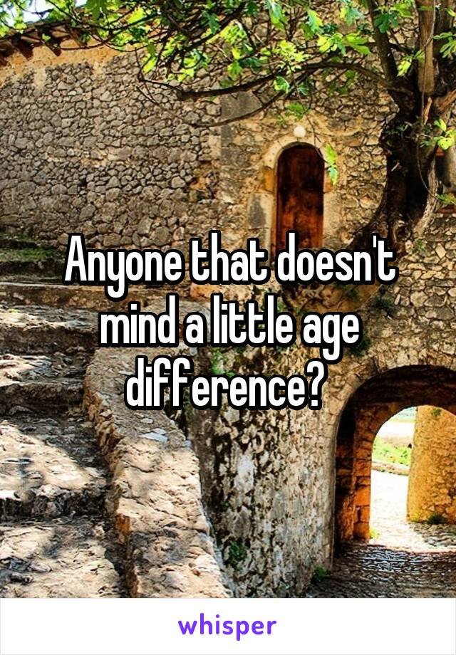 Anyone that doesn't mind a little age difference?