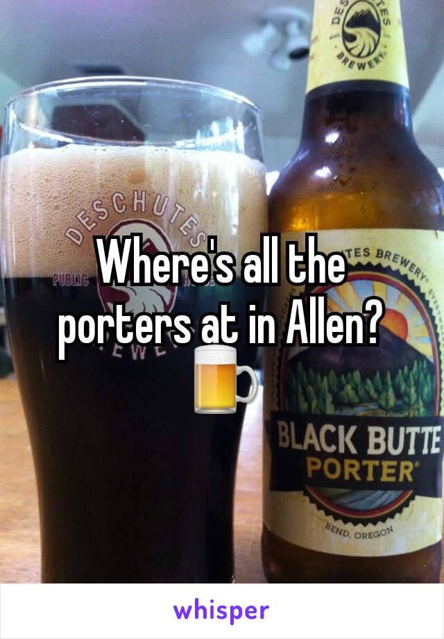 Where's all the porters at in Allen? 🍺