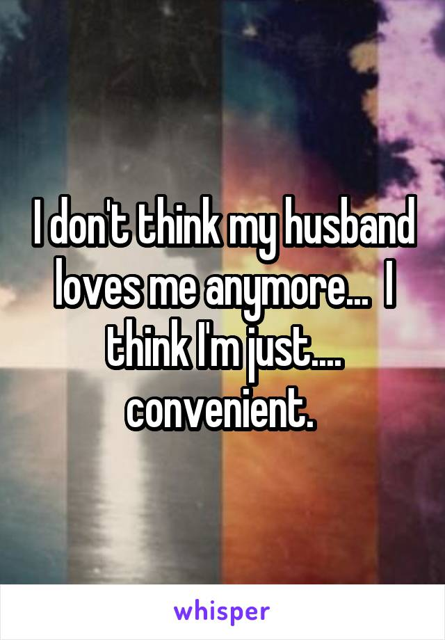 Don t think my husband loves me anymore