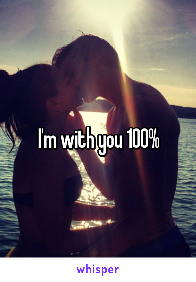 I'm with you 100%