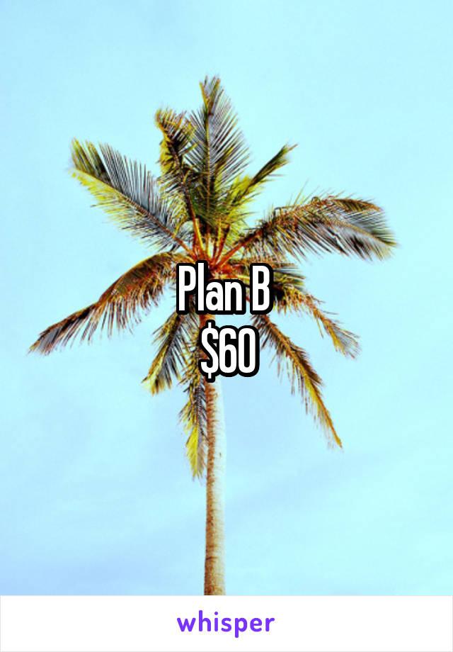 Plan B  $60