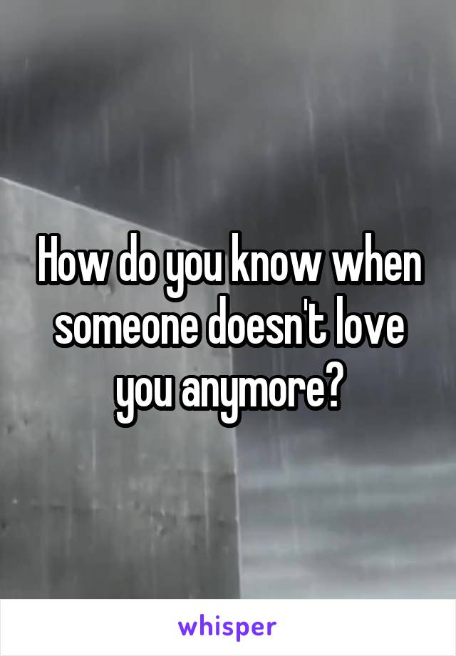 How do you know when someone doesn't love you anymore?