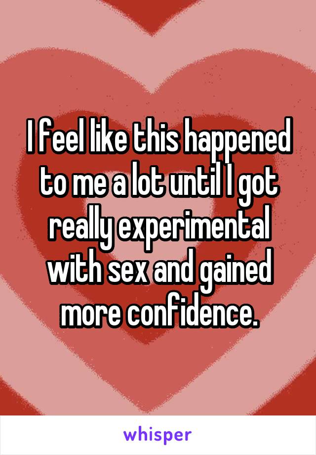 I feel like this happened to me a lot until I got really experimental with sex and gained more confidence.