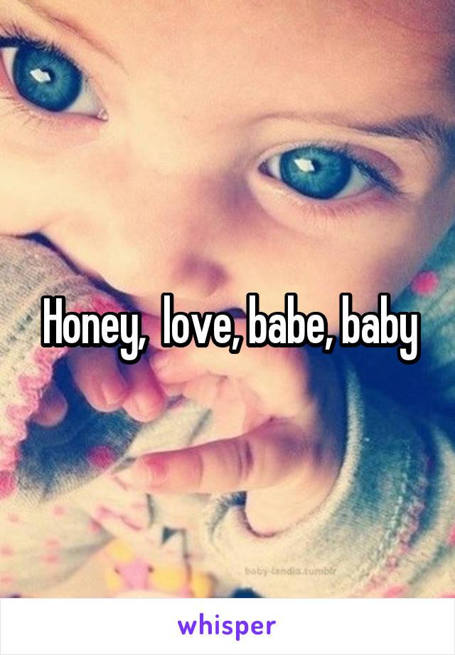 Honey,  love, babe, baby
