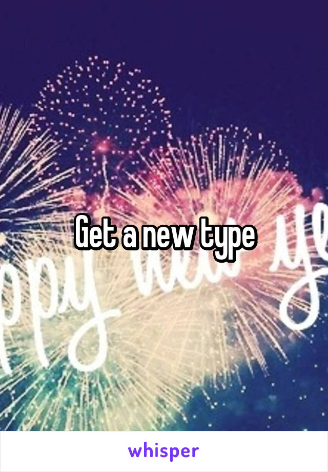 Get a new type
