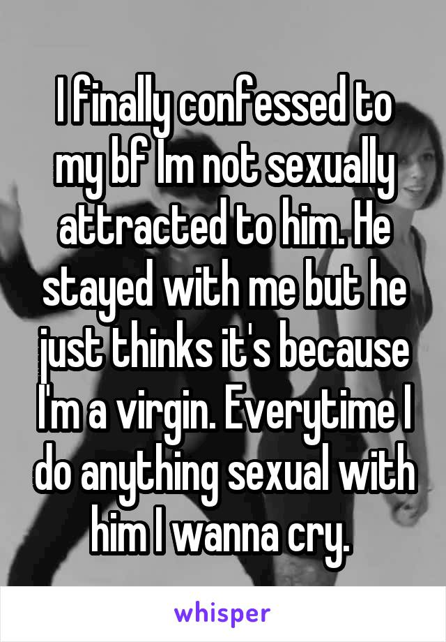Not feeling sexually attracted to my boyfriend