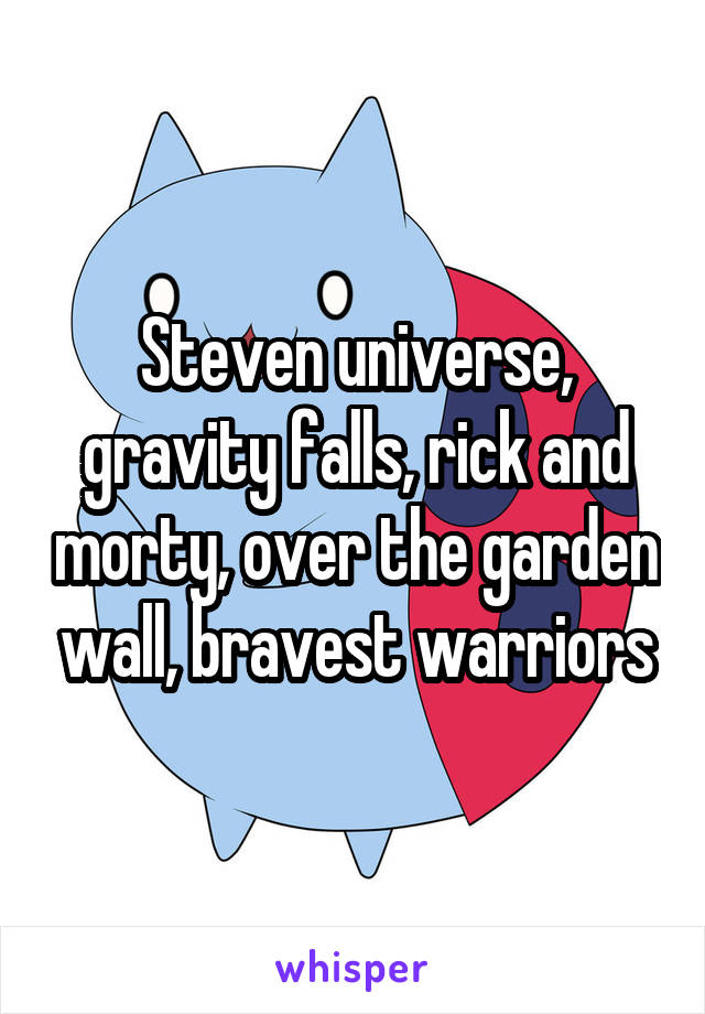 Steven Universe Gravity Falls Rick And Morty Over The Garden Wall