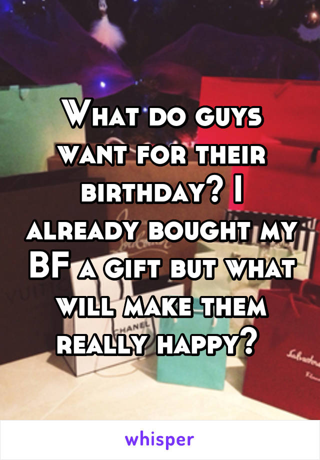 what do guys want for their birthday