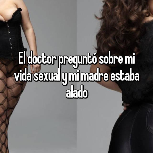 El doctor preguntó sobre mi vida sexual y mi madre estaba alado