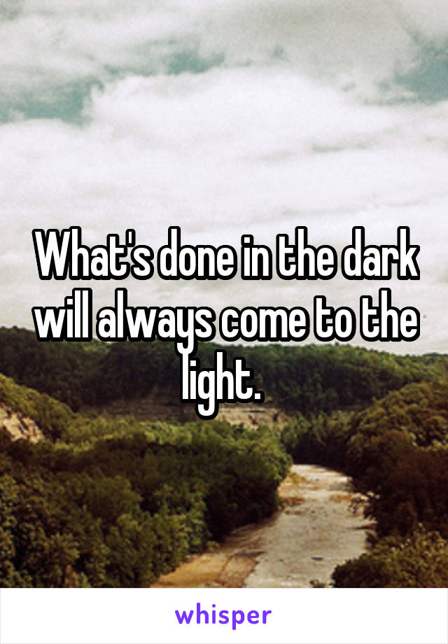 Whats Done In The Dark