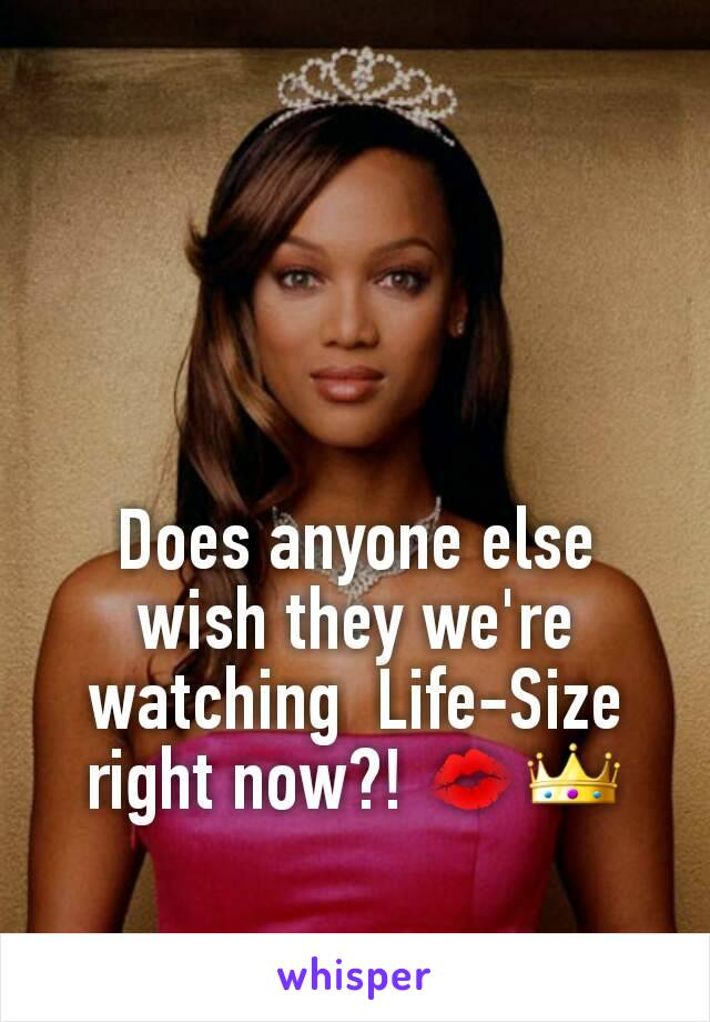 Does anyone else wish they we're  watching  Life-Size right now?! 💋👑