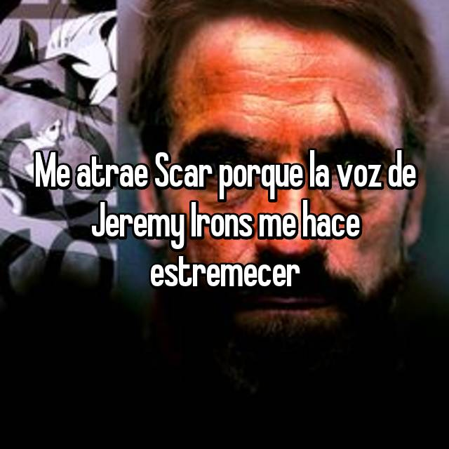 Me atrae Scar porque la voz de Jeremy Irons me hace estremecer