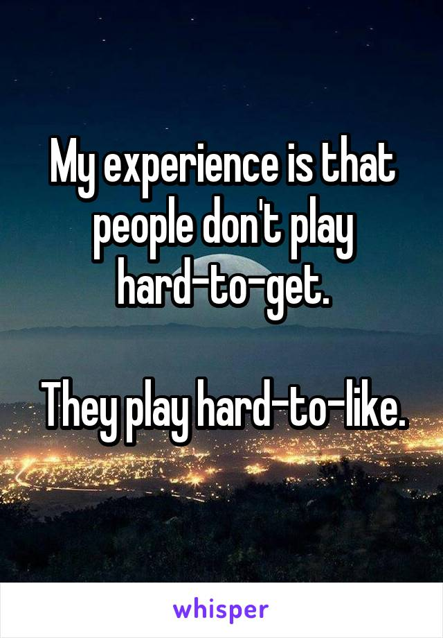 My experience is that people don't play hard-to-get.  They play hard-to-like.