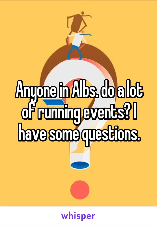 Anyone in Albs. do a lot of running events? I have some questions.